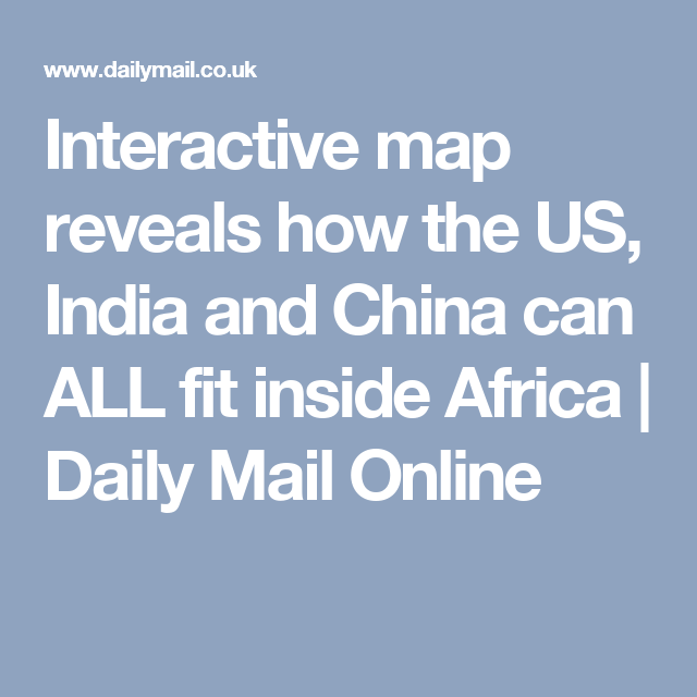 Interactive Map Shows The US India And Europe Can Fit Inside - Map showing us and china inside africa