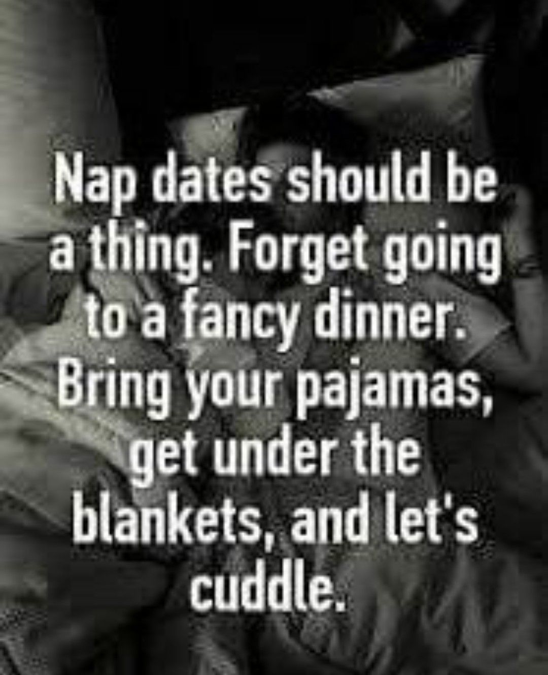 Nap Dates Are Definitely One Of Our Favorite Dates Memes Quotes Motivational Quotes For Women Dating Quotes
