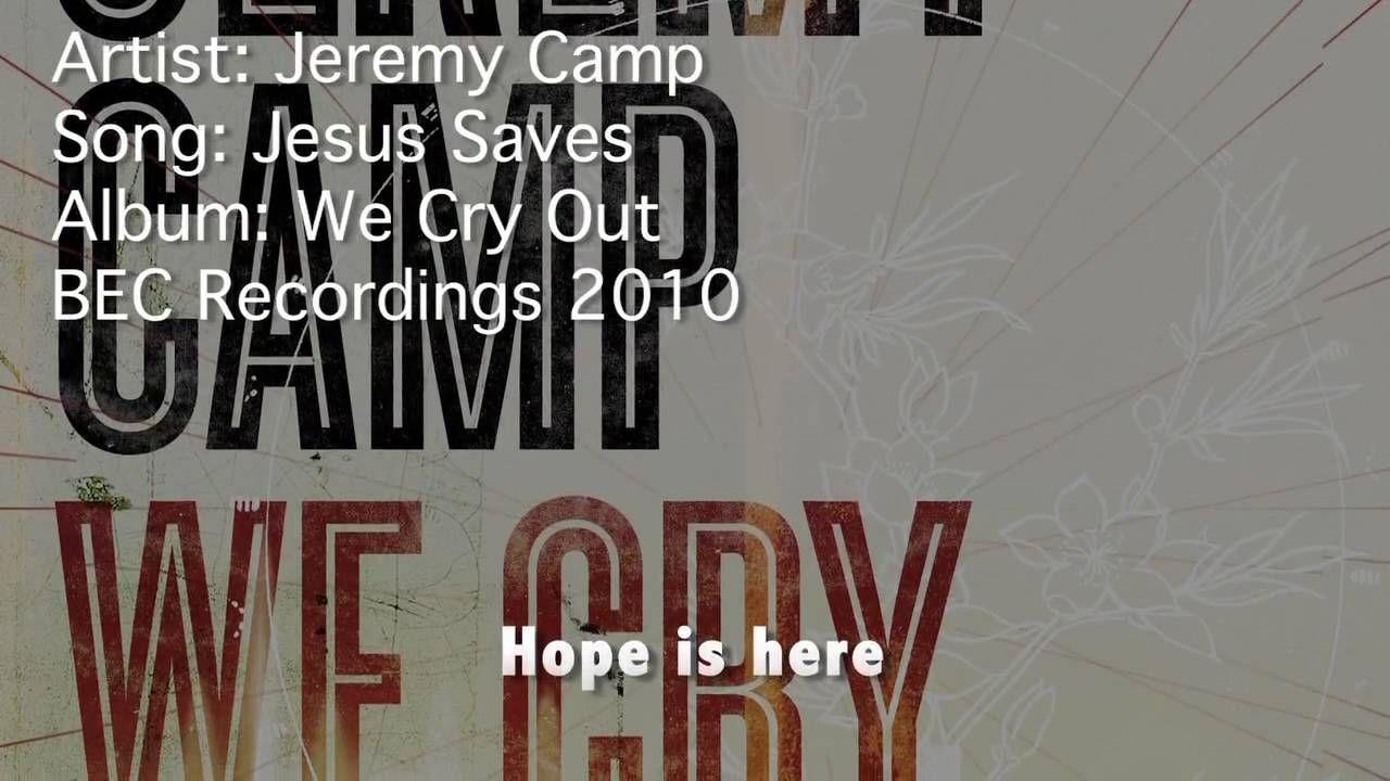 Jeremy Camp Jesus Saves Jeremy Camp Praise Songs Christian Lyrics