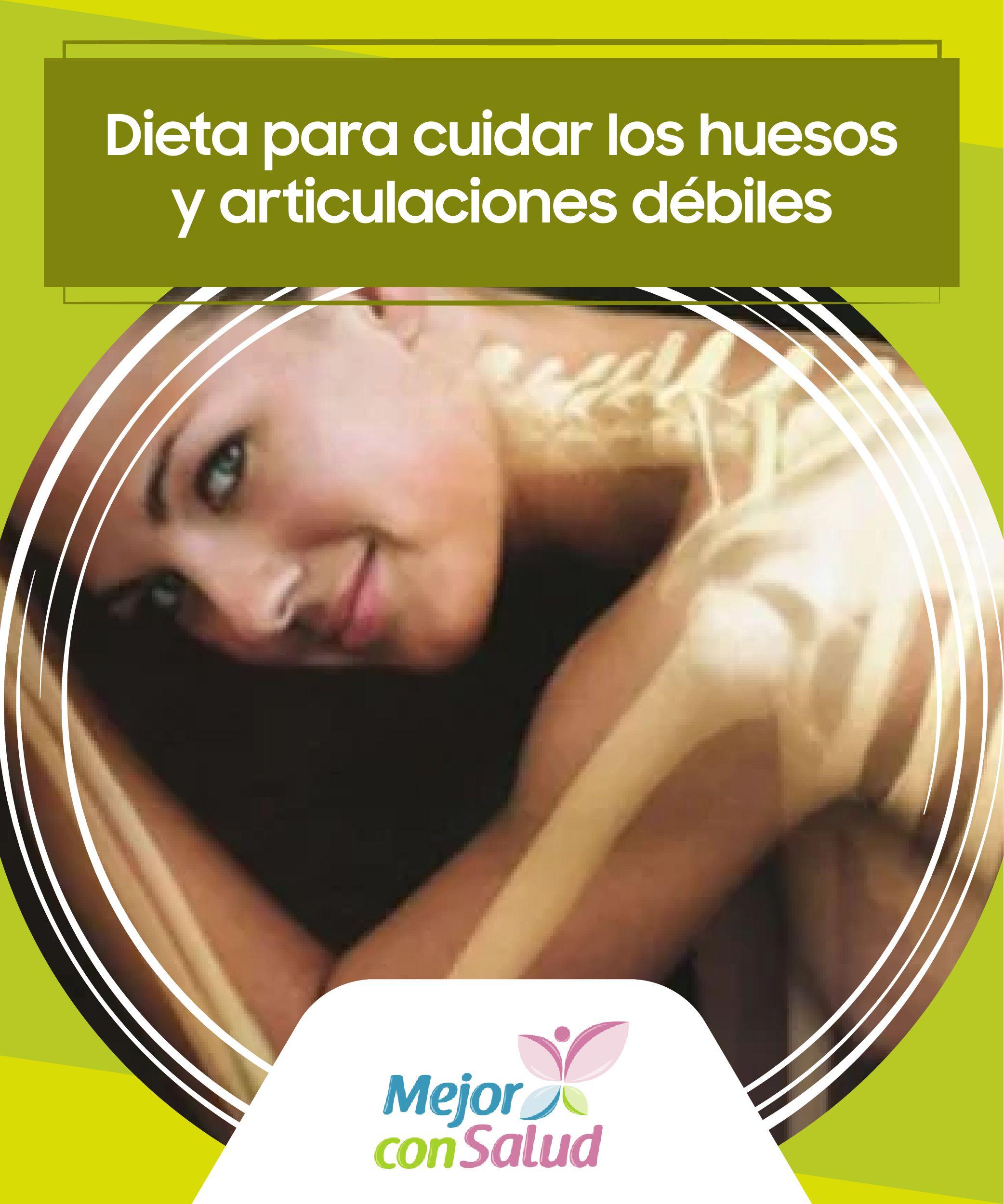 Dieta Para Cuidar Los Huesos Y Articulaciones Débiles Mejor Con Salud Dieta Dietas Salud