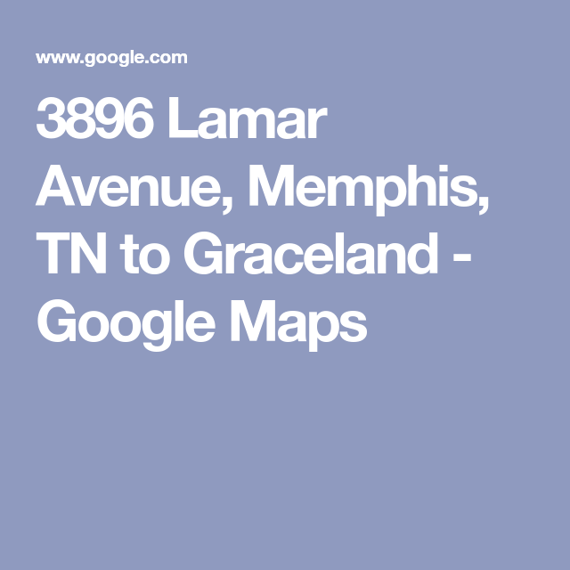 3896 Lamar Avenue, Memphis, TN to Graceland - Google Maps ...