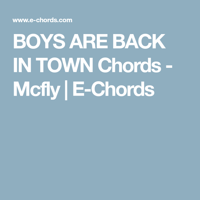 BOYS ARE BACK IN TOWN Chords - Mcfly | E-Chords | Guitar | Pinterest ...
