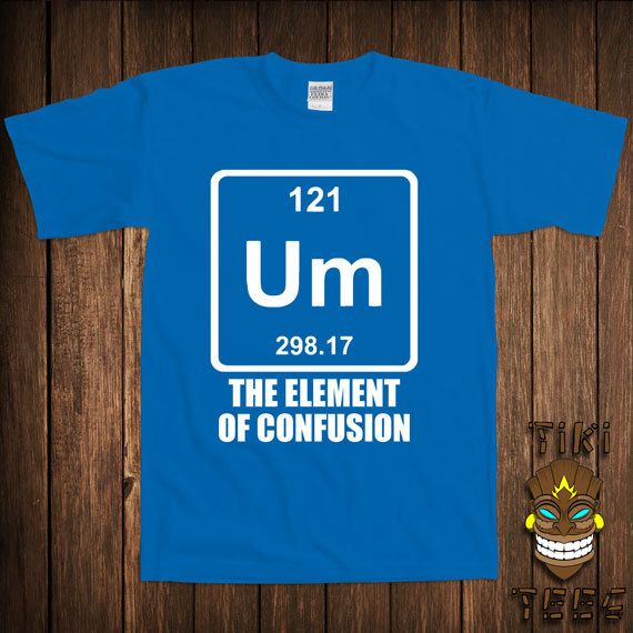 Funny chemistry t shirt periodic table of elements t shirt tee shirt funny chemistry t shirt periodic table of elements t shirt tee shirt um the element of confusion joke science university humor geek nerd urtaz Gallery