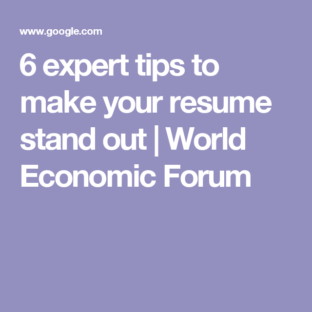 6 expert tips to make your resume stand out world economic forum