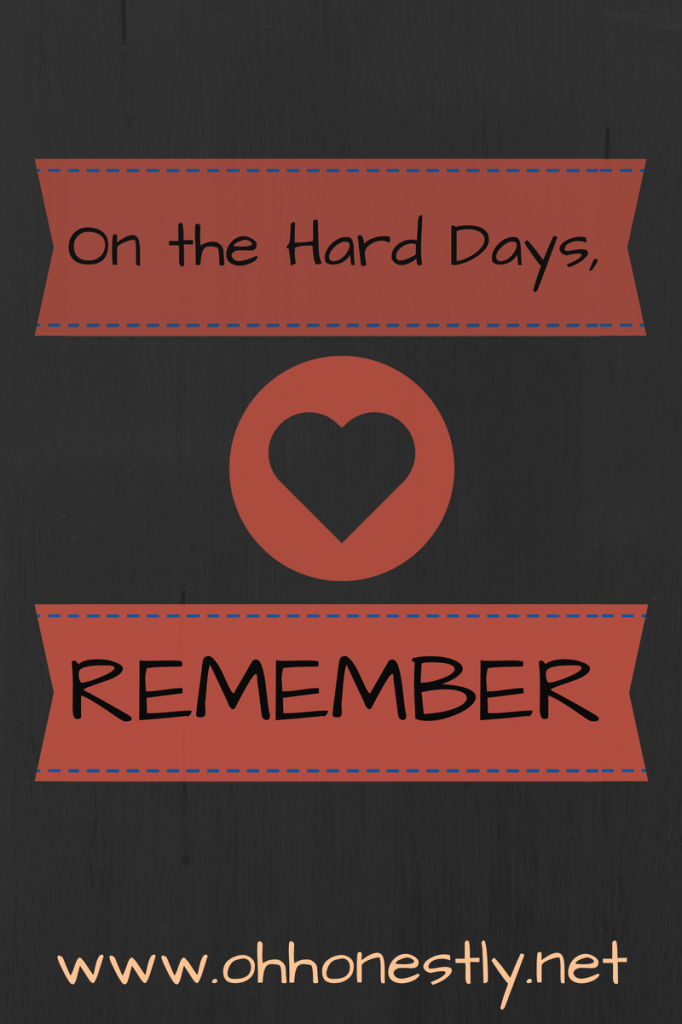 Encouragement for Moms: On the hard days, REMEMBER - Oh, Honestly!