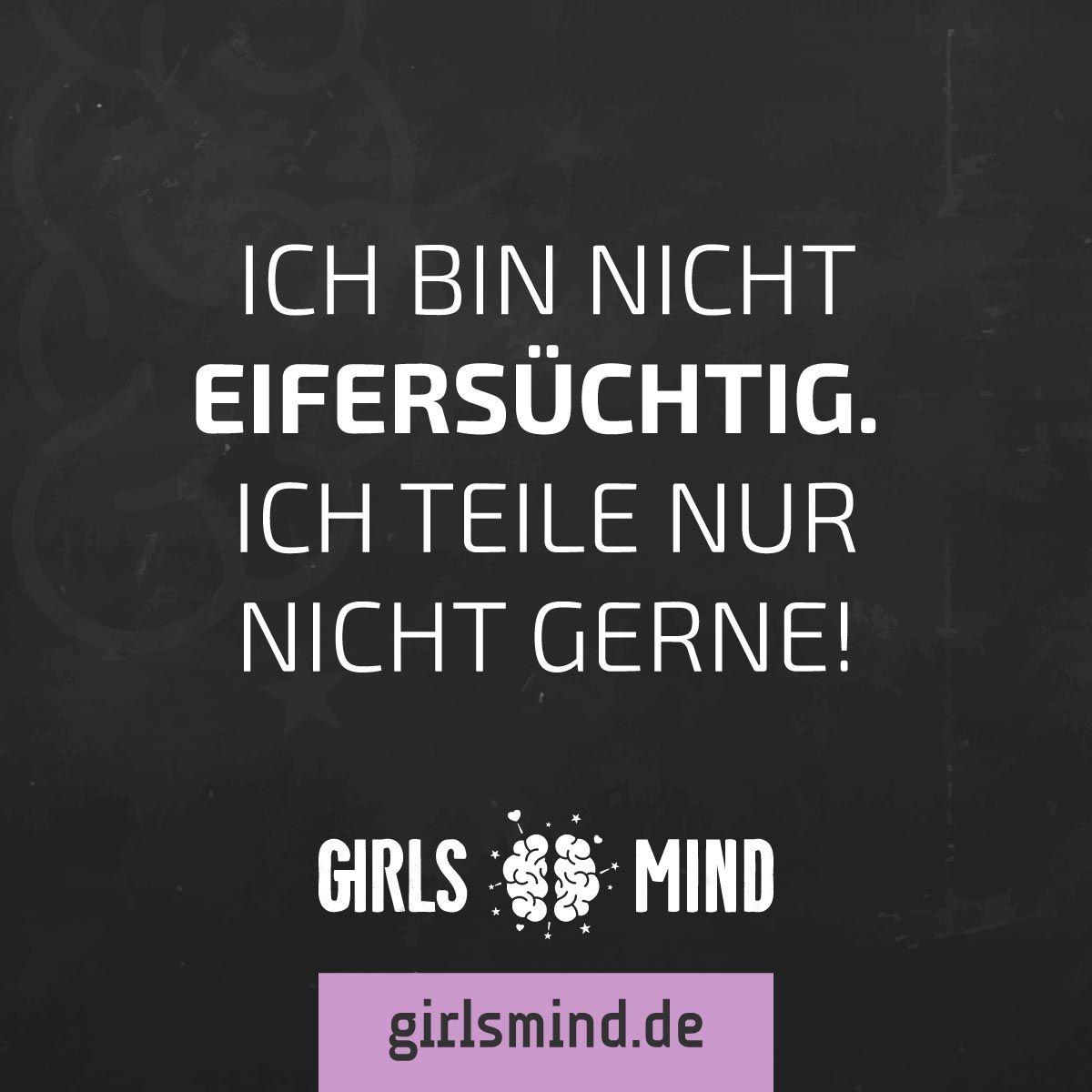 Mehr Sprüche auf: .girlsmind.de #eifersucht #teilen #liebe