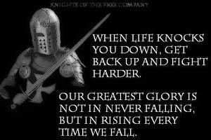 When Life Knocks You Down Get Up And Fight Harder Our Greatest Glory Is Not In Never Falling But Rising Every Time We Fall Life True Strength True Quotes
