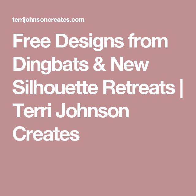 Free Designs from Dingbats & New Silhouette Retreats | Terri Johnson Creates