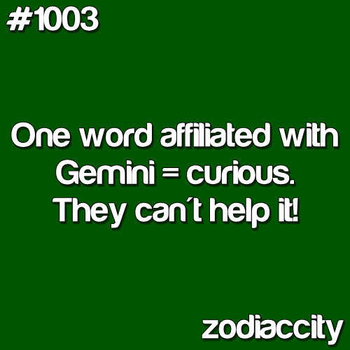 Very true.. sometimes to the point it gets me in trouble. I will peob you for unique info and some take it as flirting.. yet another gemini misconception..