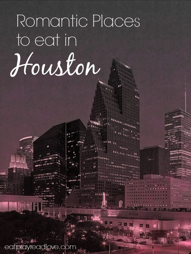 Romantic Places In Houston To Eat Houston Favorites