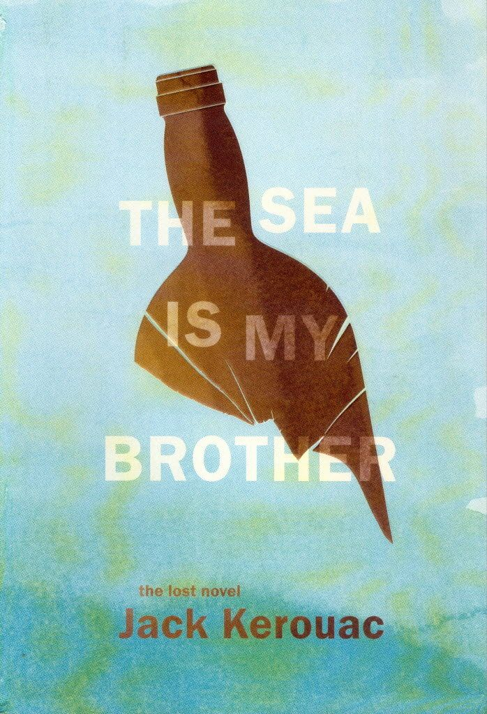 The Sea Is My Brother by Jack Kerouac