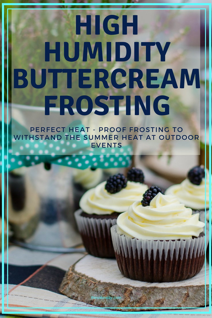 High Humidity Buttercream Frosting Perfect for Summer Picnics - The Cake Way #cupcakefrostingtips