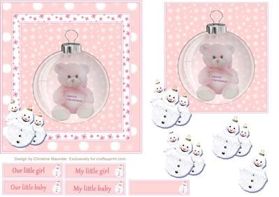 Baby Girl Christmas on Craftsuprint designed by Christine Maunder - A cute pink teddy bear with Merry Christmas message shown in a Christmas Bauble with three cheery snowmen. - Now available for download!