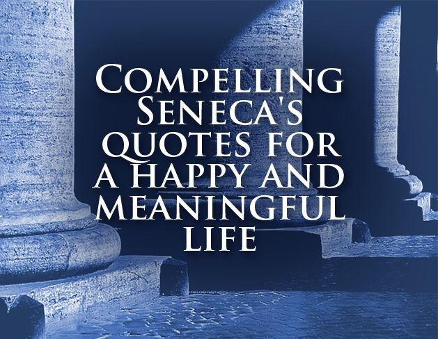 Cool Senecas quotes for a happy and meaningful life #QuotesPorn #quote #quotes #leadership #inspiration #life #love #motivation #quoteoftheday #success #wisdom #image