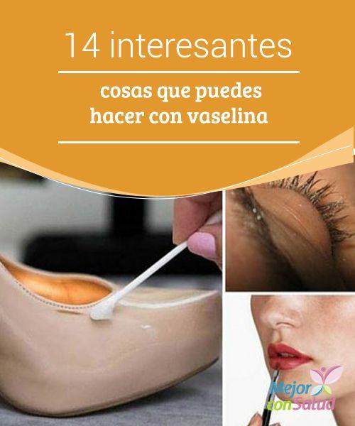 14 VaselinaBelleza Que Puedes Con Hacer Cosas Interesantes QhsxtrCd