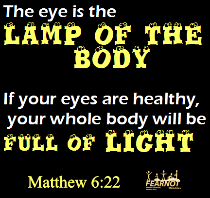 The eye is the lamp of the body. If your eyes are healthy, your ...
