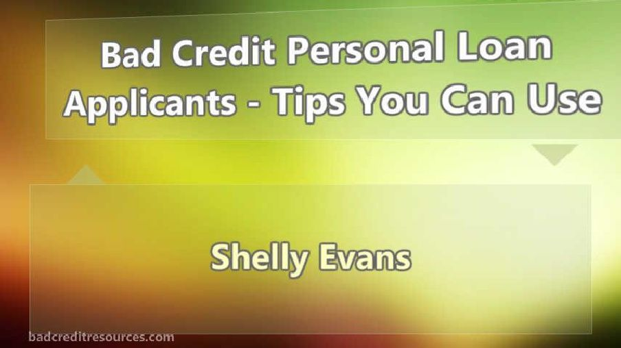 Bad Credit Personal Loan Applicants Tips You Can Use Bad Credit Personal Loans Personal Loans Bad Credit
