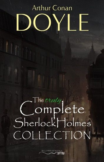 Sherlock Holmes: The Truly Complete Collection (The 60 Offi…