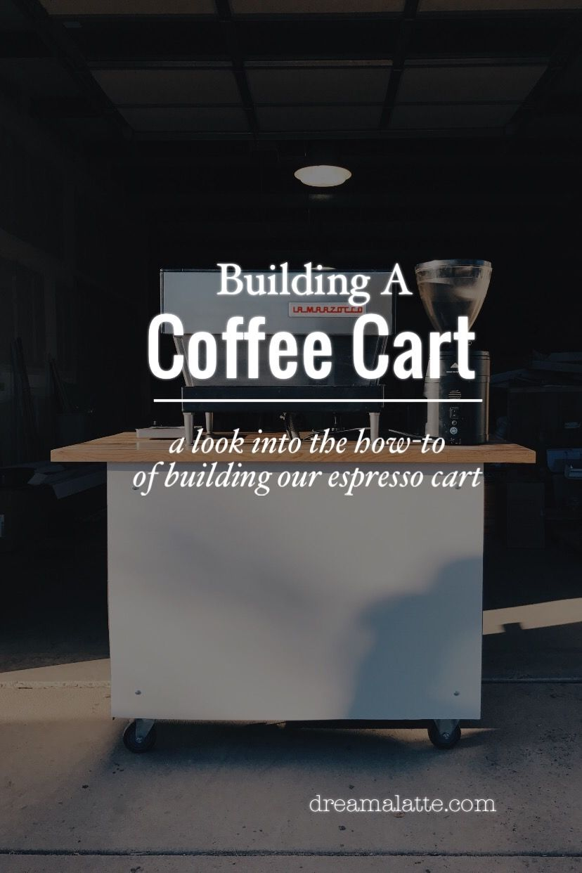 Building A Coffee Cart Dream A Latte Coffee Carts Mobile Coffee Shop Mobile Coffee Cart