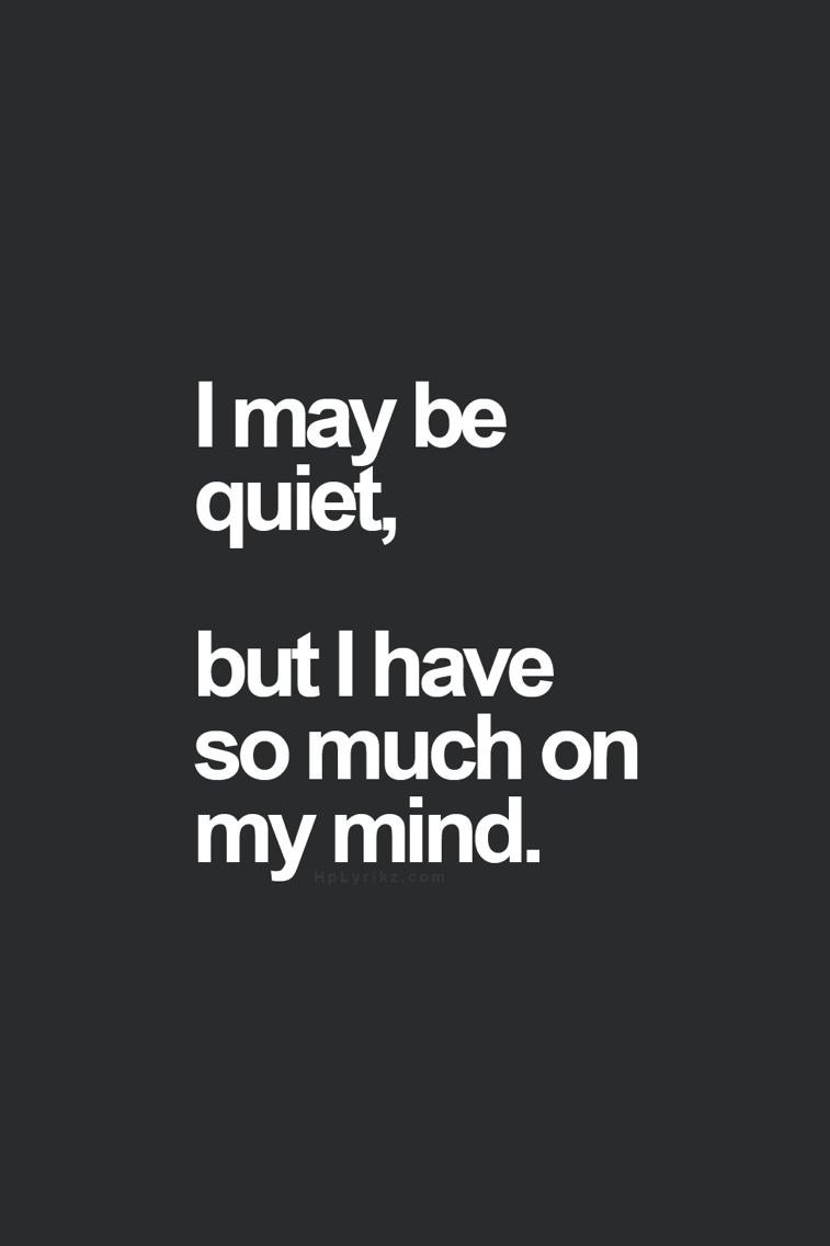 I may be quiet, but I have so much on my mind. | Words ...