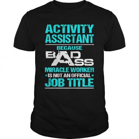 ACTIVITY ASSISTANT T Shirts, Hoodies. Get it here ==► https://www.sunfrog.com/LifeStyle/ACTIVITY-ASSISTANT-110146009-Black-Guys.html?57074 $22.99