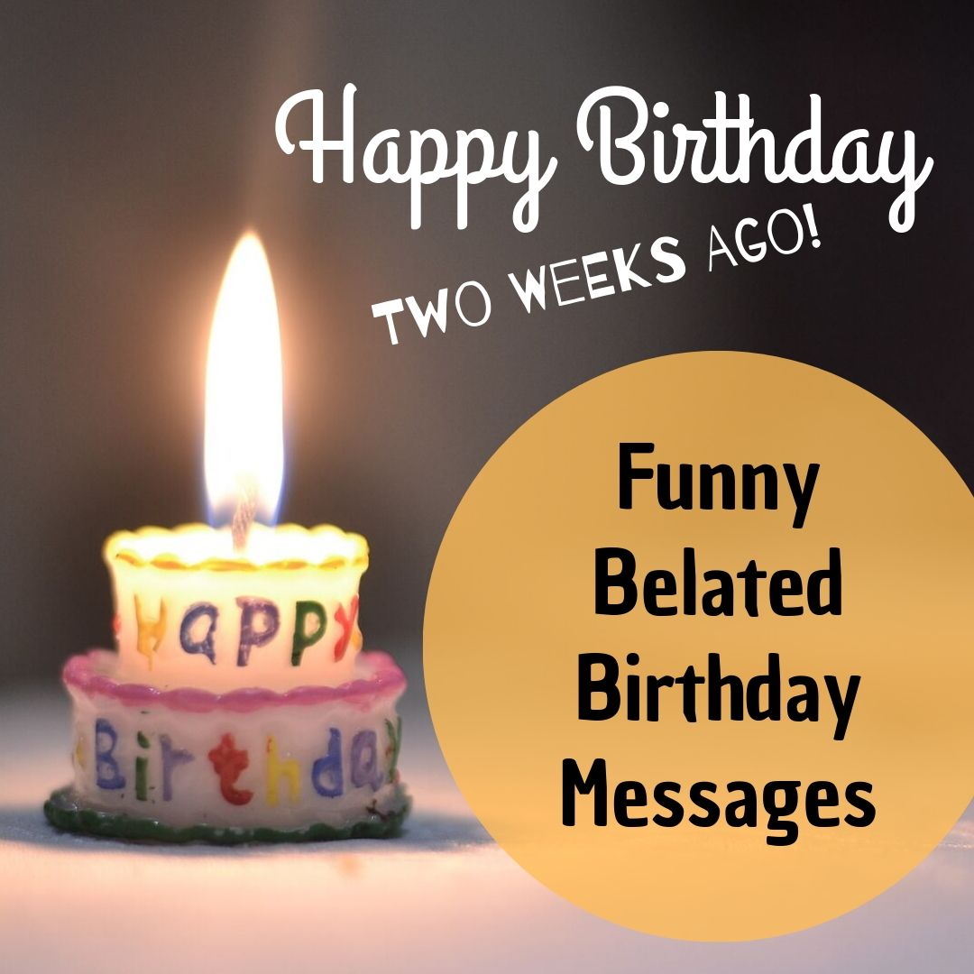 Funny Belated Birthday Wishes For Trending 2020 Birthday Ideas Make It Belated Happy Birthday Wishes Belated Birthday Wishes Funny Belated Birthday Wishes