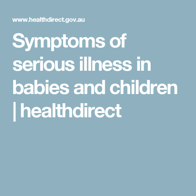 Symptoms of serious illness in babies and children ...