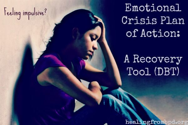 Emotional Crisis Plan of Action A Recovery Tool (DBT) Mental - recovery plan