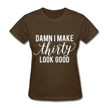 Damn I Make Thirty Look Good, 30th Birthday Women's T-Shirt