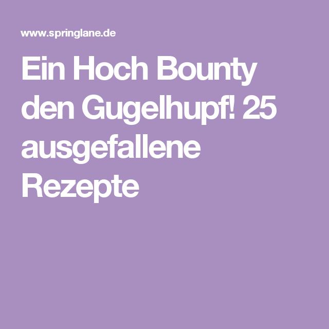 Ein Hoch Bounty den Gugelhupf! 25 ausgefallene Rezepte