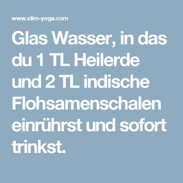 Glas Wasser, in das du 1 TL Heilerde und 2 TL indische Flohsamenschalen einrührst und sofort trinkst.