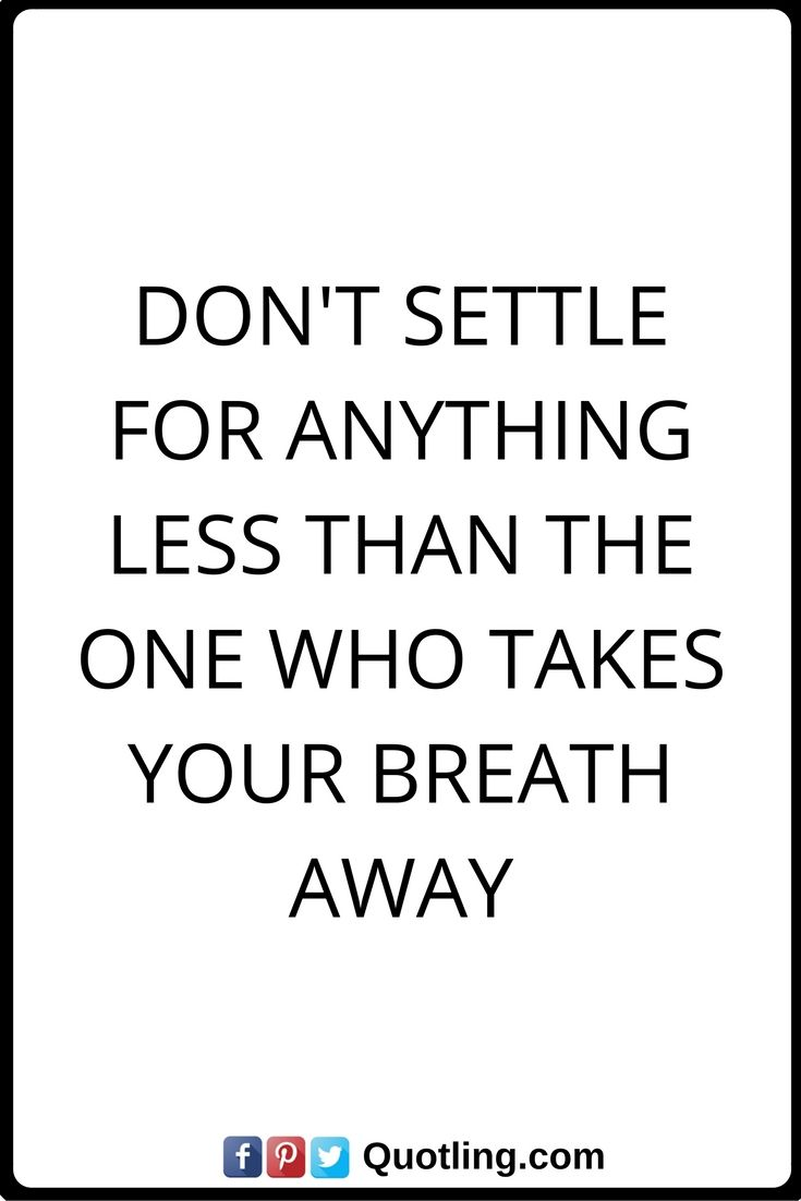 Love Quotes Dont Settle For Anything Less Than The One Who Takes