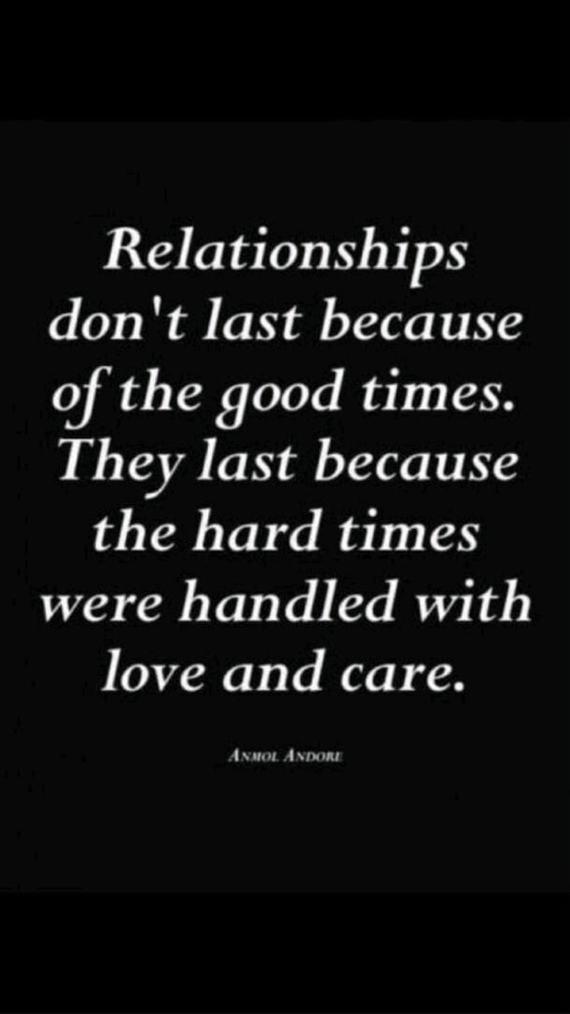 Relationship don't last because of the good times..
