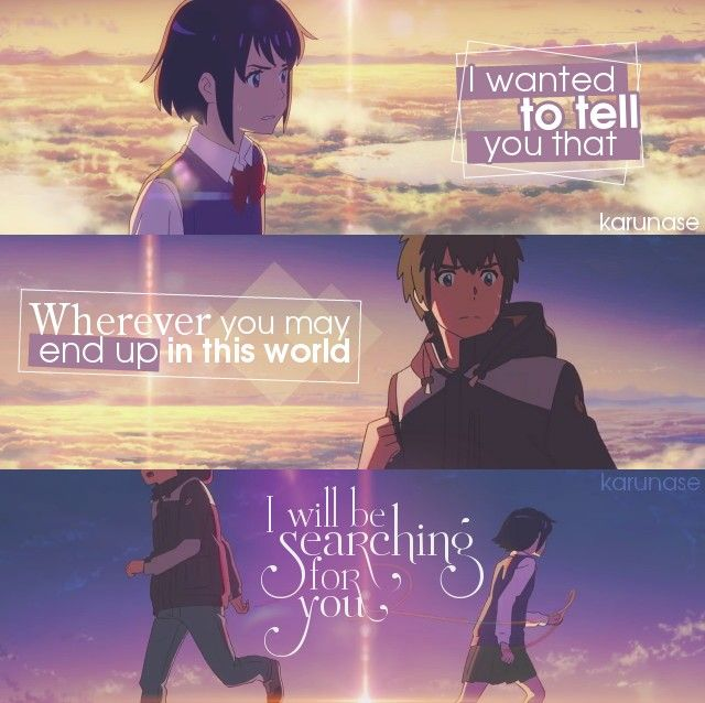 I Wanted To Tell You That Wherever You May End Up In This World I Will Be Searching For You Anime Kimi No N Your Name Anime Anime Quotes Anime Qoutes