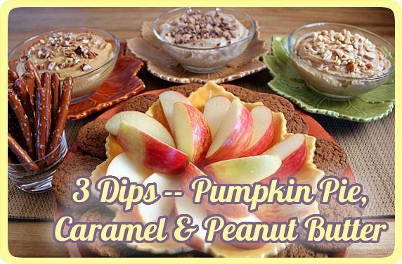 3 Easy Dip Recipes--Pumpkin Pie, Caramel & Peanut Butter
