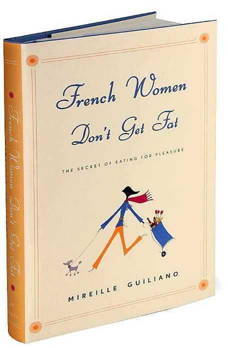 """French Women Don't Get Fat"" (2004) by Mireille Guiliano"
