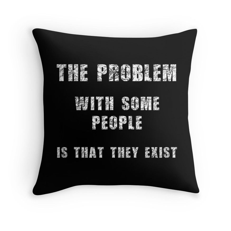 The problem with some people... sarcastic merchandise Throw Pillow