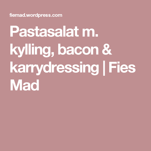 Pastasalat m. kylling, bacon & karrydressing | Fies Mad