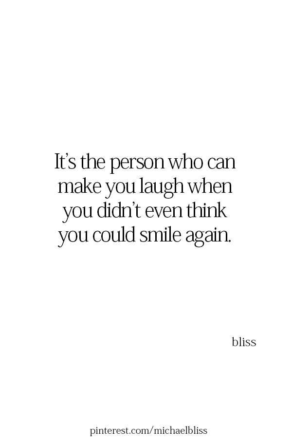 It S The Person Who Can Make You Laugh Make Me Happy Quotes Laughing Quotes Happy Quotes