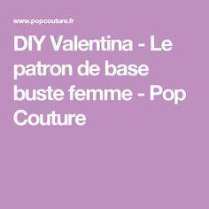 DIY Valentina - Le patron de base buste femme - Pop Couture