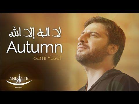 Sami Yusuf Autumn لا اله إلا الله Islamic Nasheed Youtube Playlist Sami