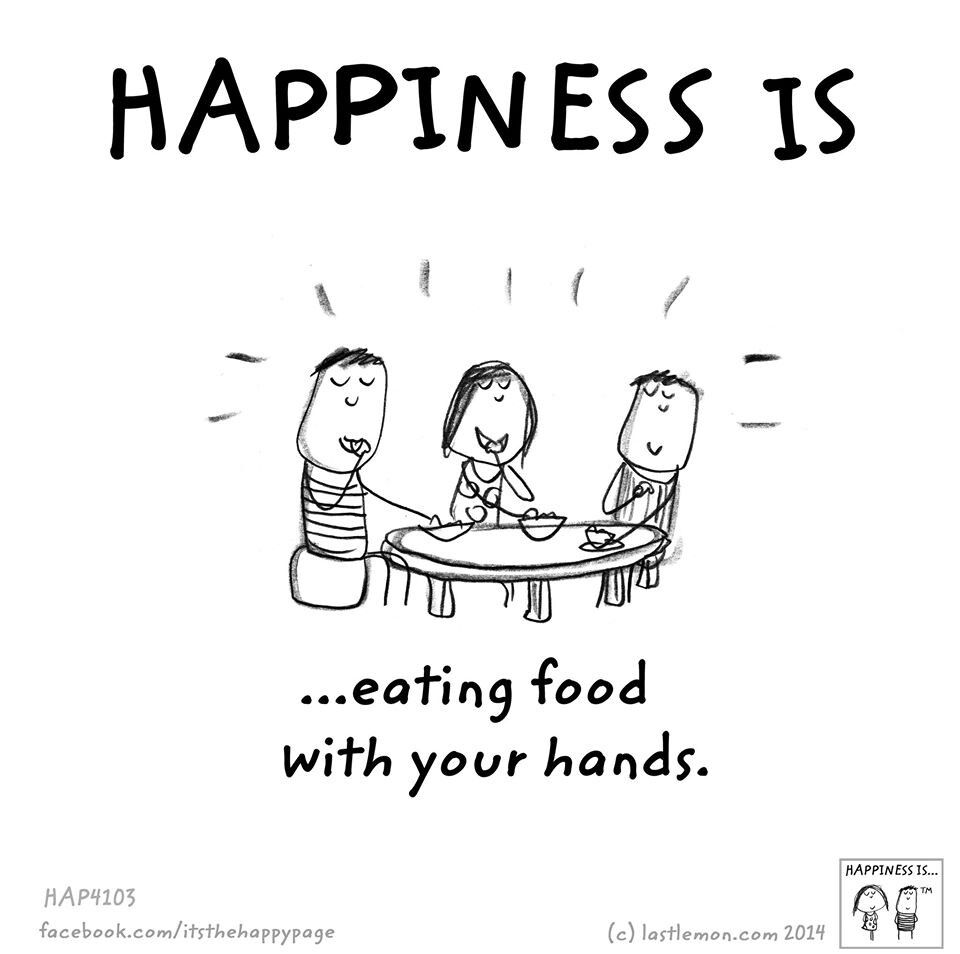Happiness is eating food with your hands | Happiness is | Happy