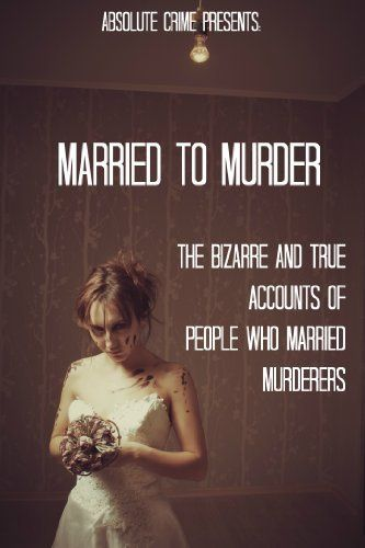 Married to Murder: The Bizarre and True Accounts of People Who Married Murderers by William Webb. $3.54. Publisher: Absolute Crime (January 31, 2013). 92 pages