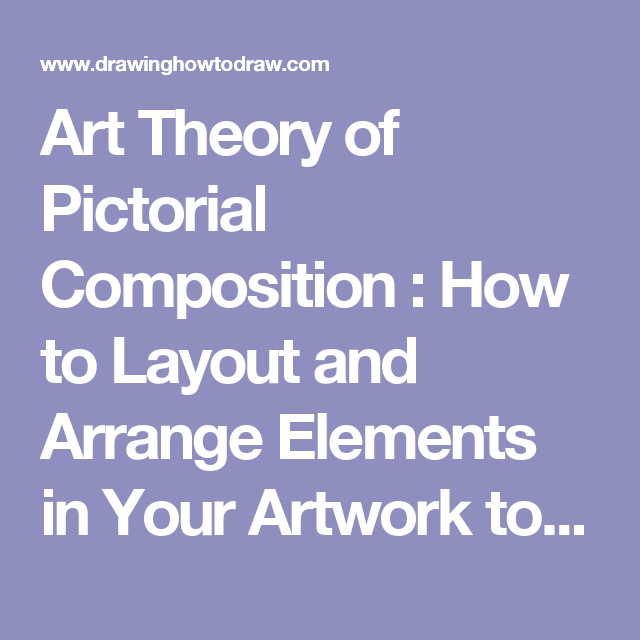 Art Theory of Pictorial Composition : How to Layout and Arrange Elements in Your Artwork to Draw Beautiful Drawings
