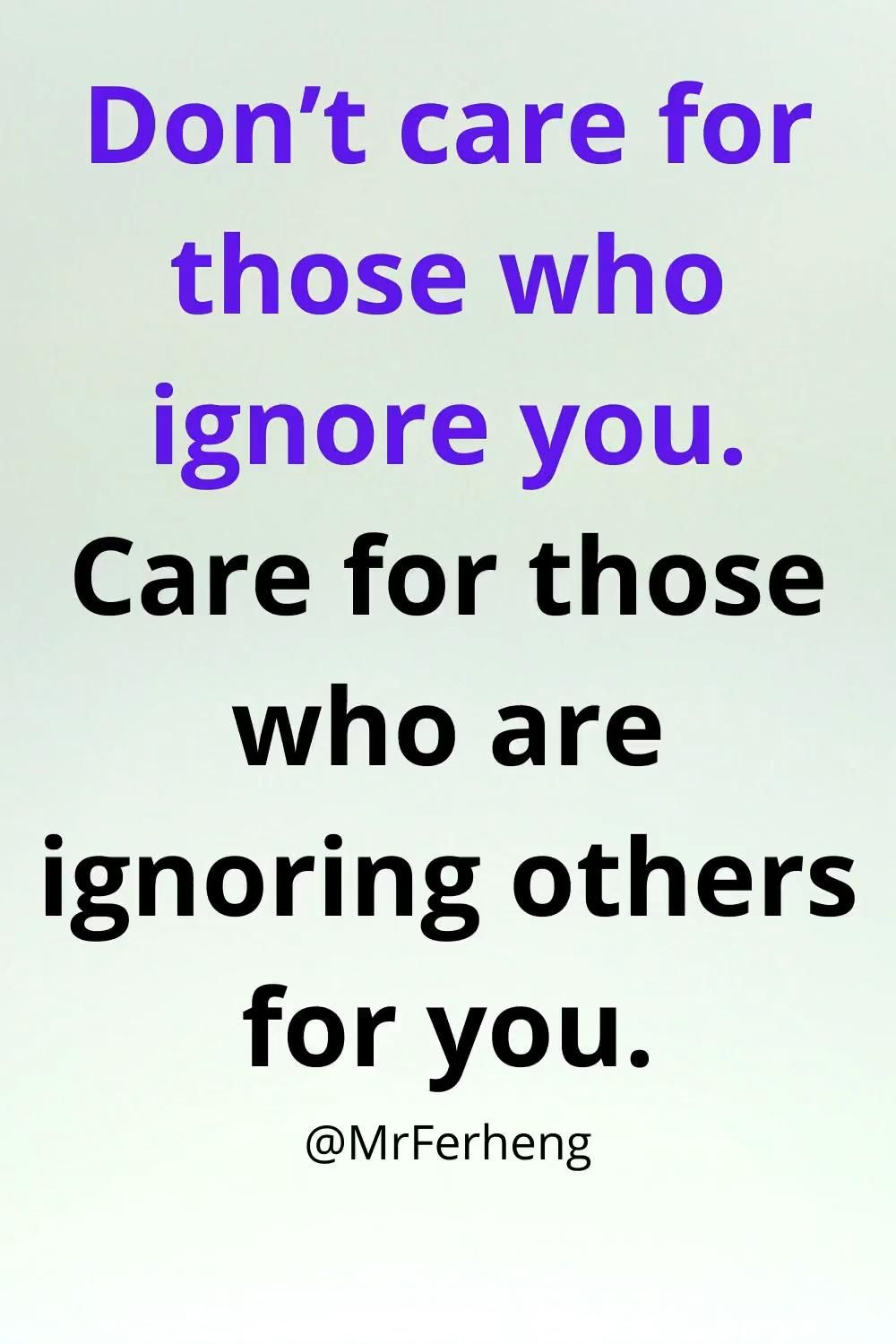 Care for those who ignore others for you