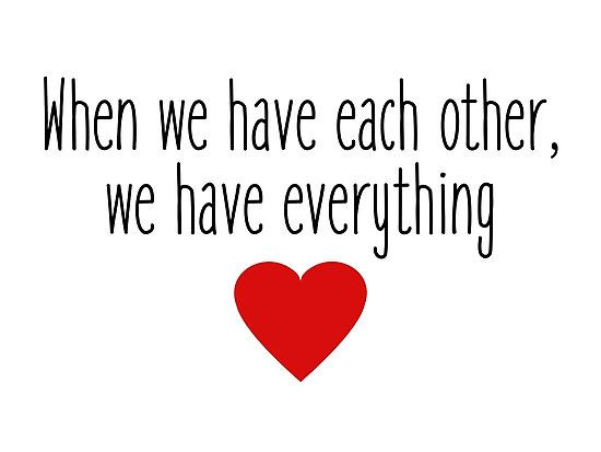 When We Have Each Other We Have Everything Photographic Print By