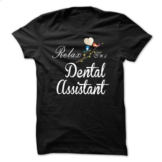 Relax, i am a Dental Assistant - #sueter sweater #sweater ideas. PURCHASE NOW => https://www.sunfrog.com/Names/Relax-i-am-a-Dental-Assistant.html?68278