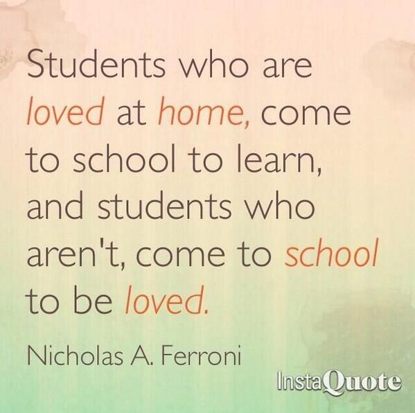 Students who are loved at home, come to school to learn, and students who