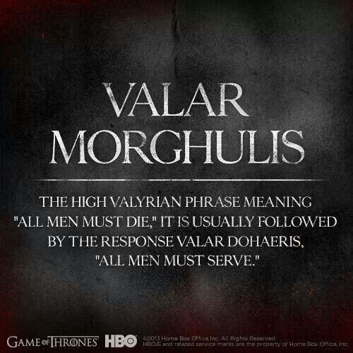 Valar Morghulis Game Of Thrones Game Of Thrones Game Of Thrones