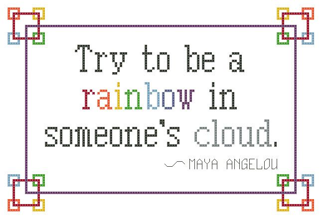 free cross stitch pattern, Maya Angelou's quote: Try to be a rainbow in…